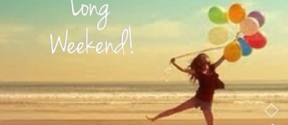 Have An Amazing Long Weekend! SMILE BIG!